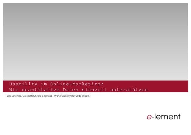 Usability im Online-Marketing:  Wie quantitative Daten sinnvoll unterstützen Lars Schöning, Geschäftsführung e-...