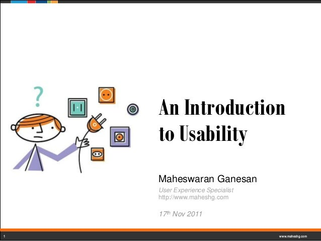 An Introduction    to Usability    Maheswaran Ganesan    User Experience Specialist    http://www.maheshg.com    17th Nov ...