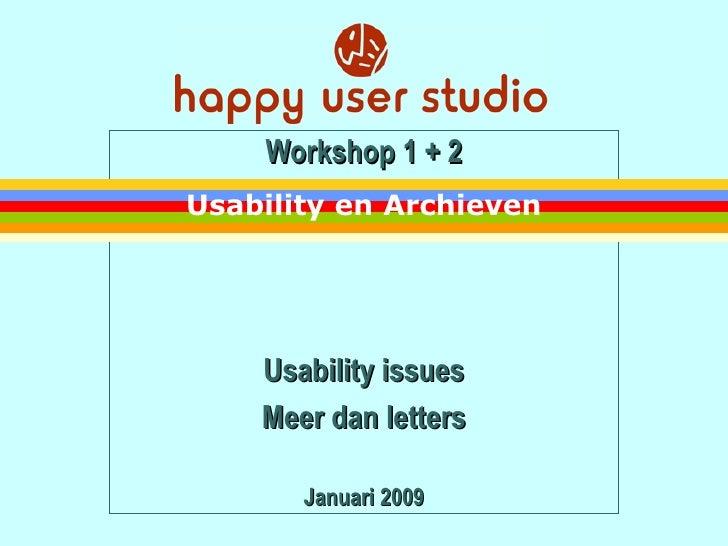 Workshop 1 + 2 Usability issues Meer dan letters Januari 2009 Usability en Archieven