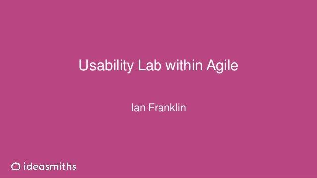 Usability Lab within Agile Ian Franklin