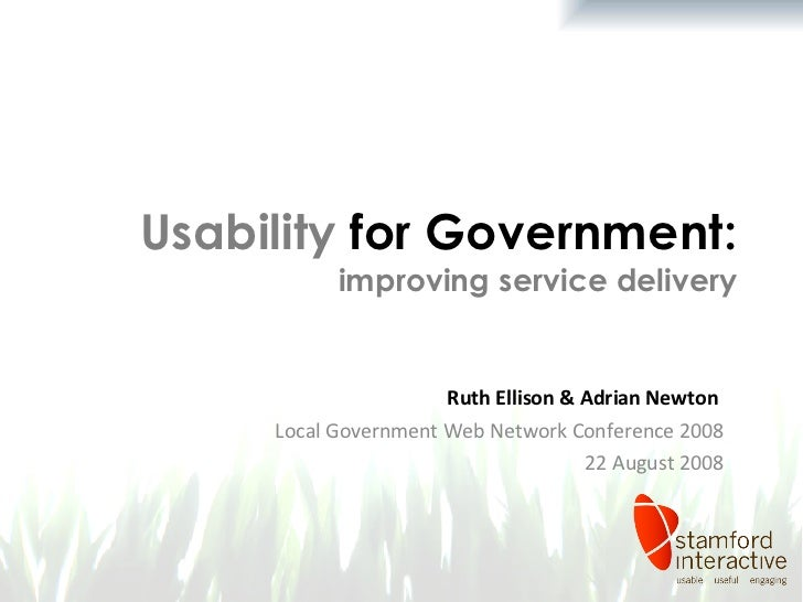 Usability   for Government:  improving service delivery Ruth Ellison & Adrian Newton  Local Government Web Network Confere...