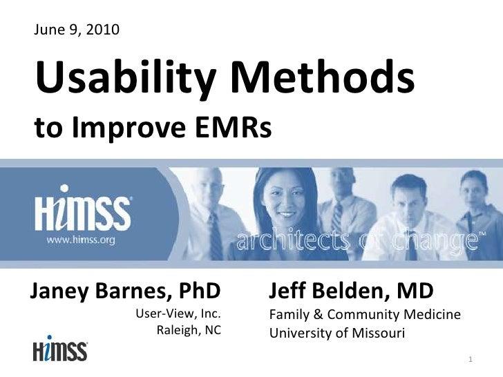 June 9, 2010<br />Usability Methodsto Improve EMRs<br />Janey Barnes, PhDUser-View, Inc.<br />Raleigh, NC<br />Jeff Belden...