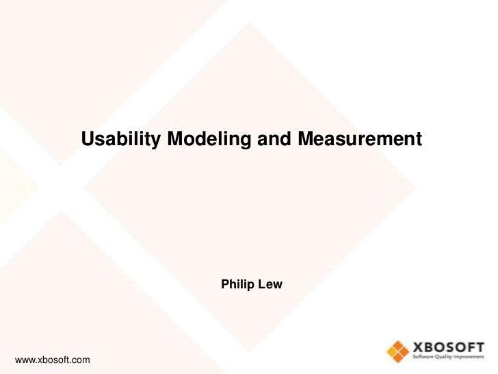 Usability Modeling and Measurement                          Philip Lewwww.xbosoft.com