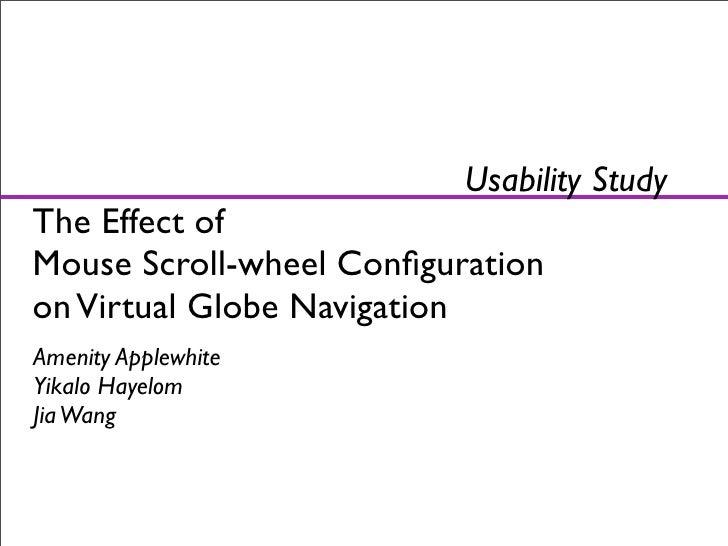 Usability Study The Effect of Mouse Scroll-wheel Configuration on Virtual Globe Navigation Amenity Applewhite Yikalo Hayelo...