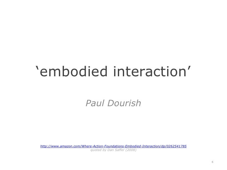 'embodied interaction'<br />Paul Dourish<br />http://www.amazon.com/Where-Action-Foundations-Embodied-Interaction/dp/02625...