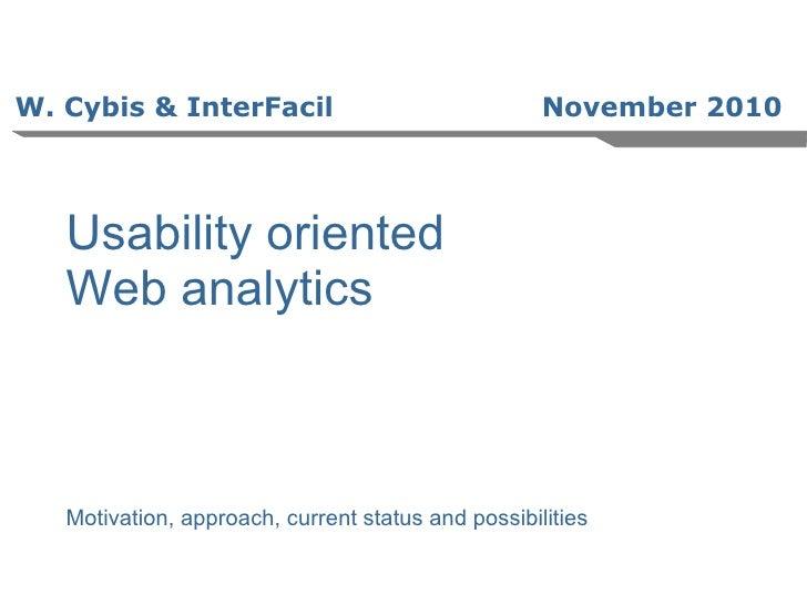 W. Cybis & InterFacil November 2010 <ul><ul><li>Usability oriented Web analytics  </li></ul></ul><ul><ul><li>Motivation, a...