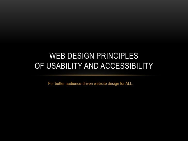 For better audience-driven website design for ALL.<br />Web Design principles of usability and accessibility<br />
