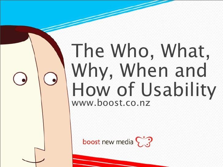 The Who, What,Why, When andHow of Usabilitywww.boost.co.nz