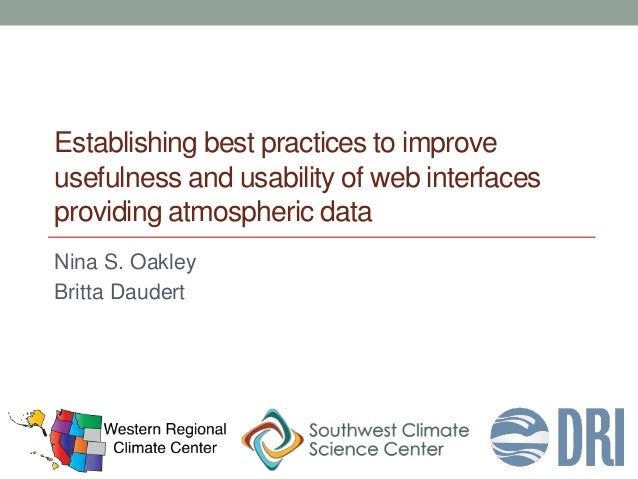 Establishing best practices to improve usefulness and usability of web interfaces providing atmospheric data Nina S. Oakle...