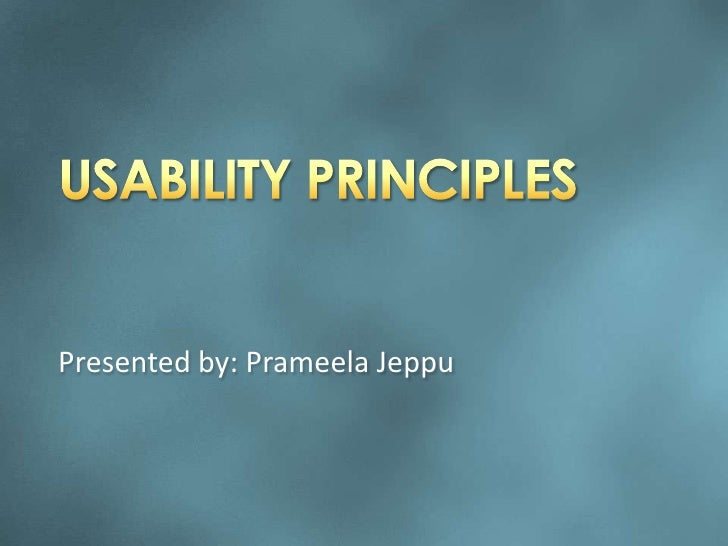 USABILITY PRINCIPLES<br />Presented by: Prameela Jeppu<br />