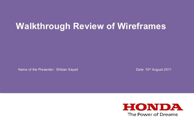 Walkthrough Review of Wireframes  Name of the Presenter: Shiban Sayed  Date: 10 th August 2011