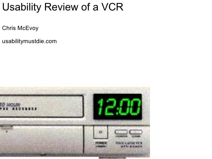 Usability Review of a VCR Chris McEvoy usabilitymustdie.com