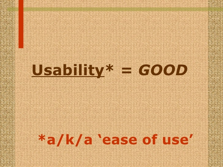 <ul><li>Usability *  = GOOD </li></ul>*a/k/a 'ease of use'