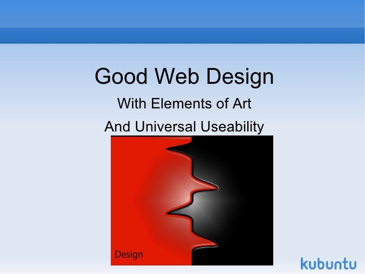 <ul>Good Web Design With Elements of Art And Universal Useability </ul>