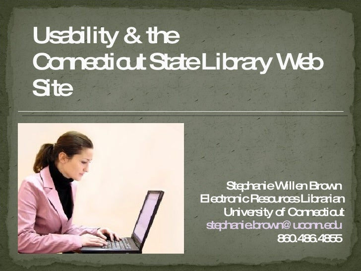 Usability & the  Connecticut State Library Web Site Stephanie Willen Brown  Electronic Resources Librarian University of C...