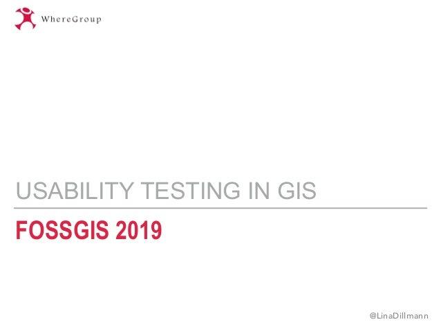 FOSSGIS 2019 USABILITY TESTING IN GIS @LinaDillmann