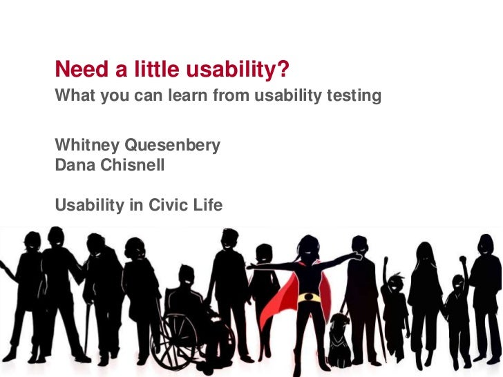Need a little usability?What you can learn from usability testingWhitney QuesenberyDana ChisnellUsability in Civic Life