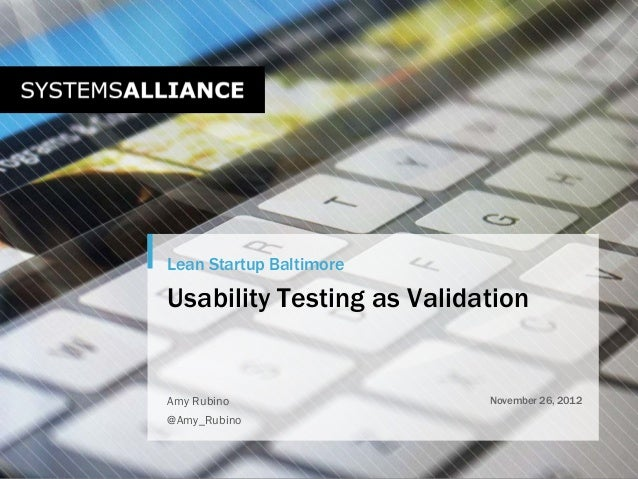 Lean Startup BaltimoreUsability Testing as ValidationAmy Rubino                 November 26, 2012@Amy_Rubino