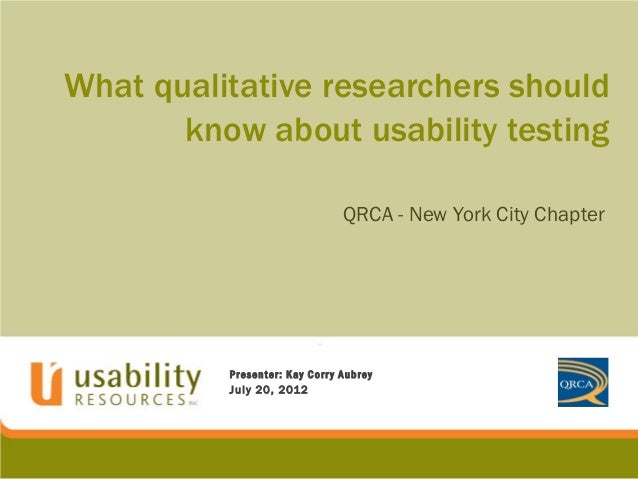 What qualitative researchers shouldknow about usability testingQRCA - New York City ChapterPresenter: Kay Corr y AubreyJul...