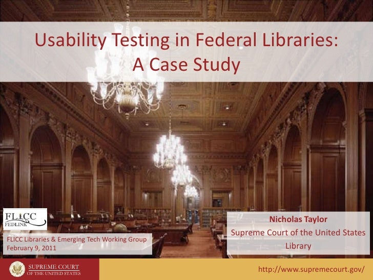 Usability Testing in Federal Libraries:A Case Study<br />Nicholas Taylor<br />Supreme Court of the United States<br />Libr...