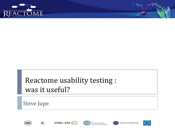 Reactome usability testing :was it useful?Steve Jupe