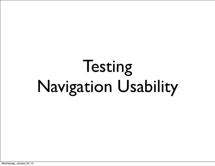 Testing                            Navigation UsabilityWednesday, January 25, 12