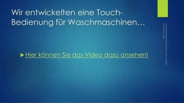 Wir entwickelten eine Touch- Bedienung für Waschmaschinen…  Hier können Sie das Video dazu ansehen!
