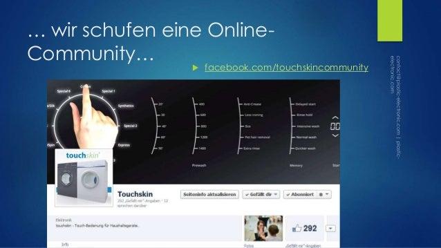 … wir schufen eine Online- Community…  facebook.com/touchskincommunity