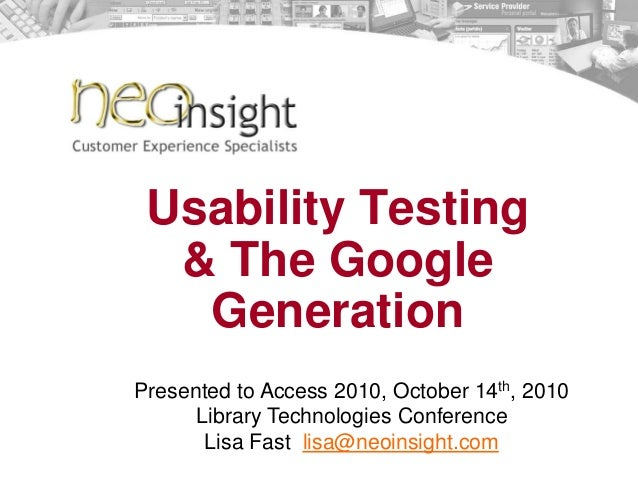 Usability Testing & The Google Generation Presented to Access 2010, October 14th, 2010 Library Technologies Conference Lis...