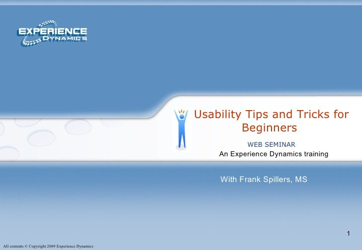 Usability Tips and Tricks for Beginners  An Experience Dynamics training  WEB SEMINAR With Frank Spillers, MS