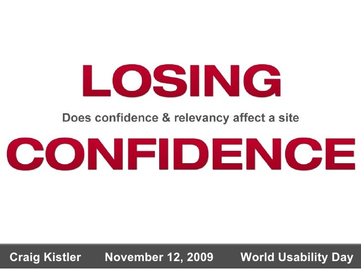 LOSING LOSING  Does confidence & relevancy affects a site CONFIDENCE CONFIDENCE Craig Kistler  November 12, 2009  World Us...