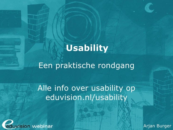 Usability Een praktische rondgang Alle info over usability op eduvision.nl/usability