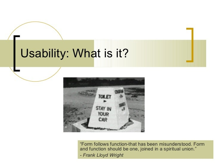 """Usability: What is it? """" Form follows function-that has been misunderstood. Form and function should be one, joined in a s..."""
