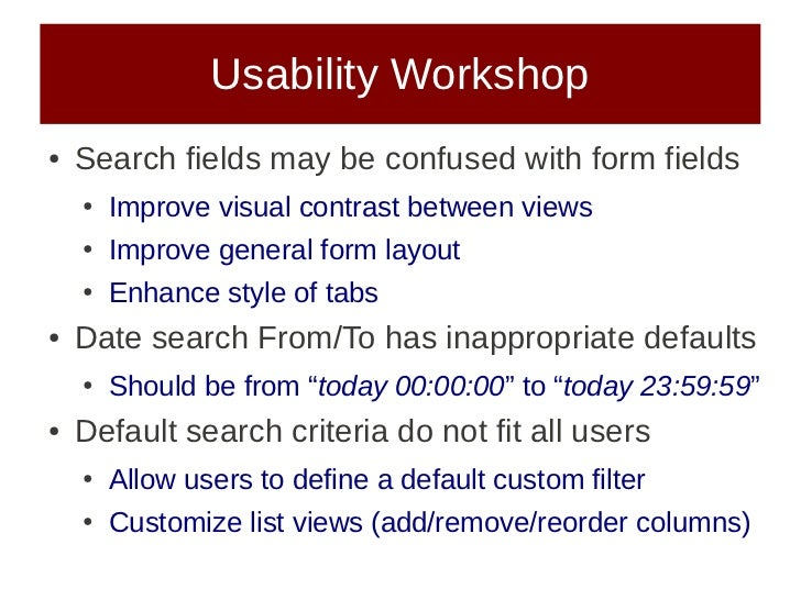 Usability Workshop●   Search fields may be confused with form fields    ●   Improve visual contrast between views    ●   I...