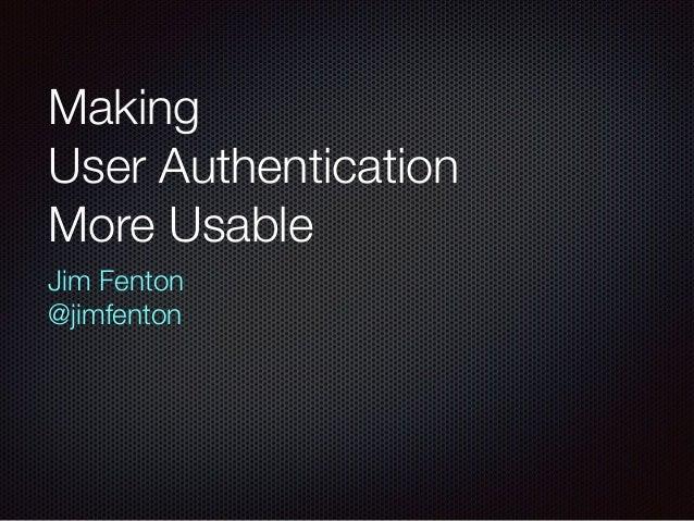 Making User Authentication More Usable Jim Fenton @jimfenton