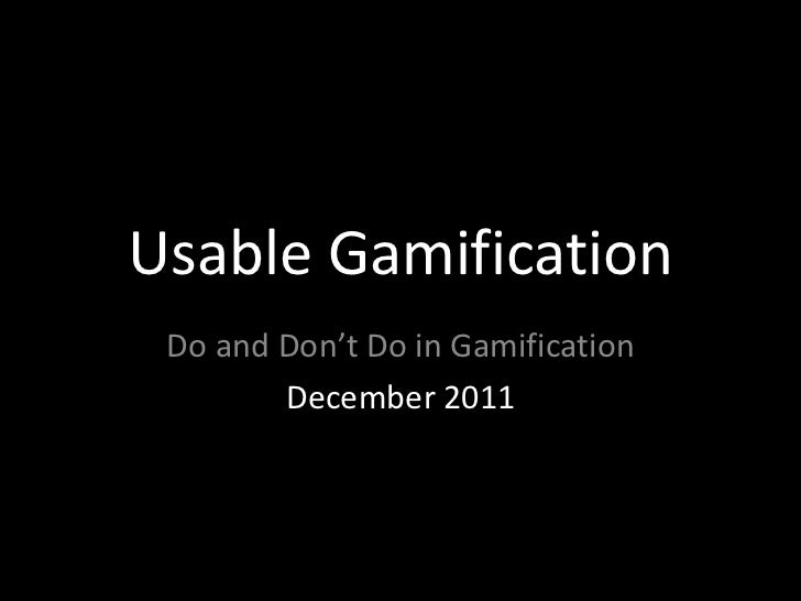 Usable Gamification Do and Don't Do in Gamification        December 2011
