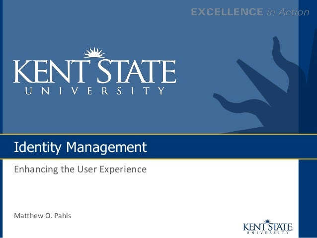 Identity Management Enhancing the User Experience Matthew O. Pahls