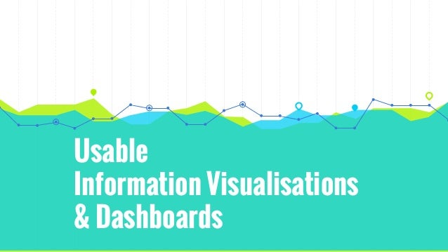 Usable Information Visualisations & Dashboards