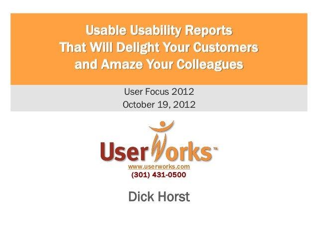 Usable Usability ReportsThat Will Delight Your Customers  and Amaze Your Colleagues          User Focus 2012          Octo...
