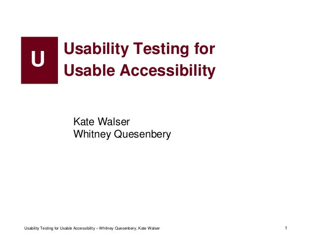 1Usability Testing for Usable Accessibility – Whitney Quesenbery, Kate Walser 1Usability Testing forUsable AccessibilityUK...