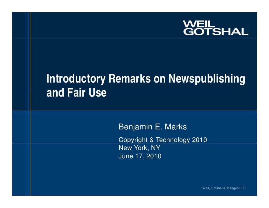 Introductory Remarks on Newspublishing and Fair Use               Benjamin E. Marks              Copyright & Technology 20...