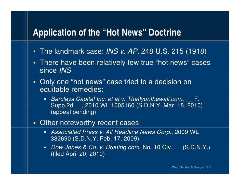 "Application of the ""Hot News"" Doctrine                     Hot News  The landmark case: INS v. AP, 248 U.S. 215 (1918)  ..."
