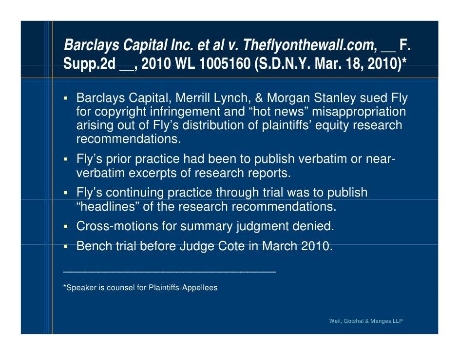 Barclays Capital Inc. et al v. Theflyonthewall.com, __ F. Supp.2d Supp 2d __, 2010 WL 1005160 (S.D.N.Y. Mar 18 2010)*     ...