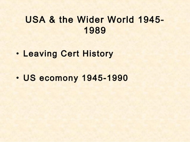 USA & the Wider World 1945- 1989 • Leaving Cert History • US ecomony 1945-1990