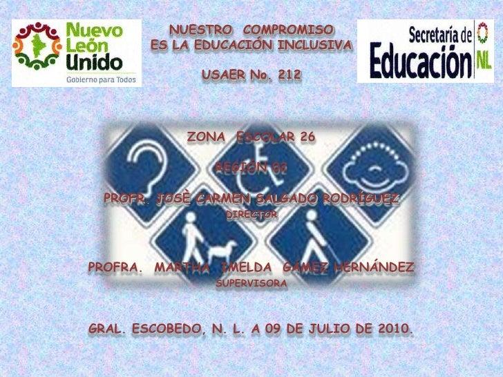 NUESTRO  COMPROMISO<br />ES LA EDUCACIÓN INCLUSIVA<br />USAER No. 212<br />ZONA  ESCOLAR 26<br />REGIÓN 02<br />PROFR. JOS...