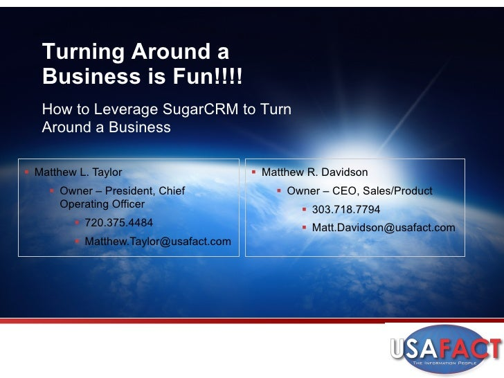 Turning Around a   Business is Fun!!!!   How to Leverage SugarCRM to Turn   Around a Business§  Matthew L. Taylor        ...