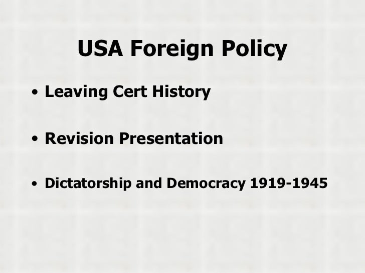 USA Foreign Policy <ul><li>Leaving Cert History </li></ul><ul><li>Revision Presentation </li></ul><ul><li>Dictatorship and...