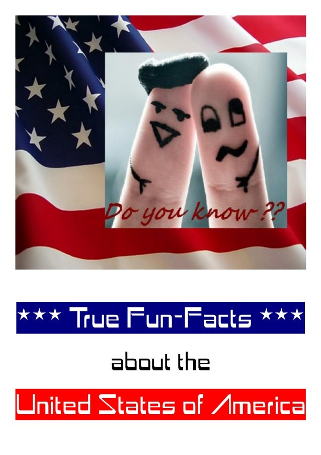 *** True Fun-Facts ***about theUnited States of America