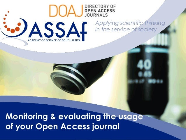 Monitoring & evaluating the usage of your Open Access journal Applying scientific thinking in the service of society