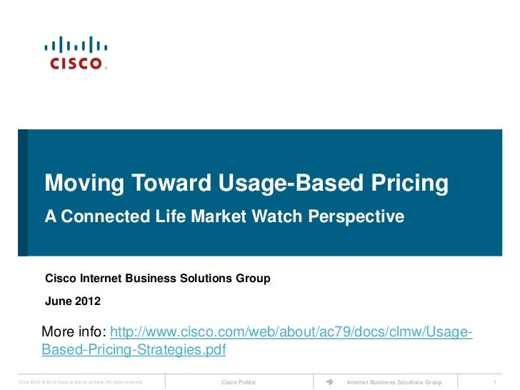 Moving Toward Usage-Based Pricing             A Connected Life Market Watch Perspective              Cisco Internet Busine...